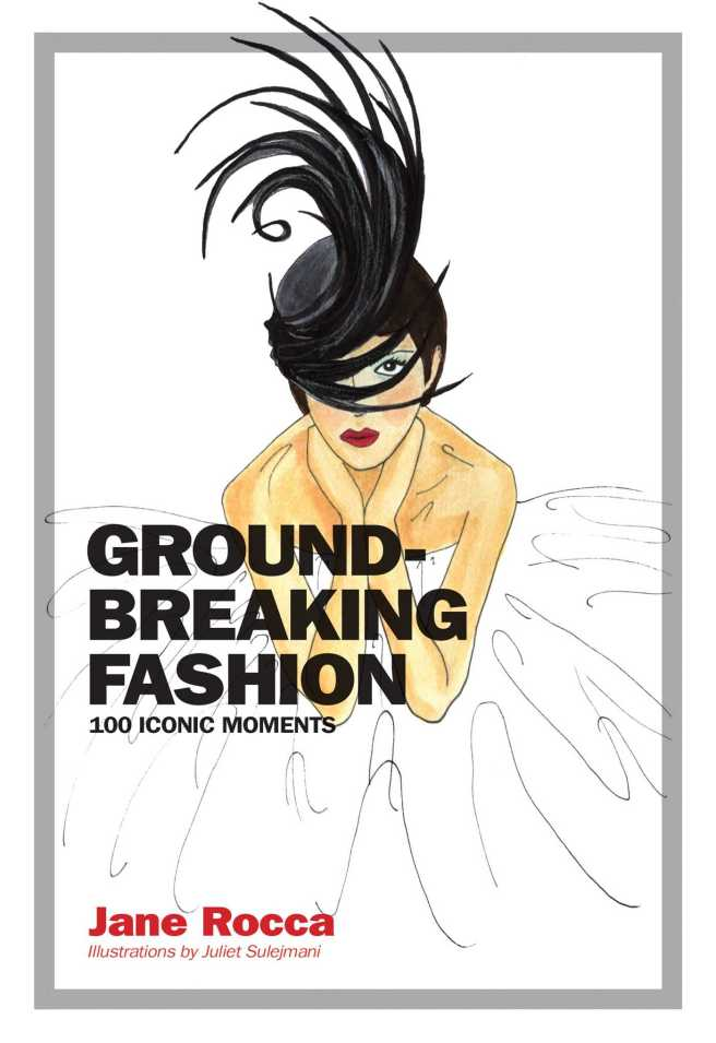 Groundbreaking Fashion by Jane Rocca. Published by Smith Street Books. Illustrations by Juliet Sulejmani