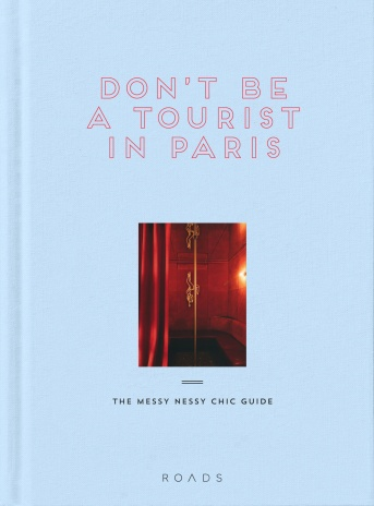 Don't Be A Tourist In Paris by Vanessa Grall. Published by ROADS.